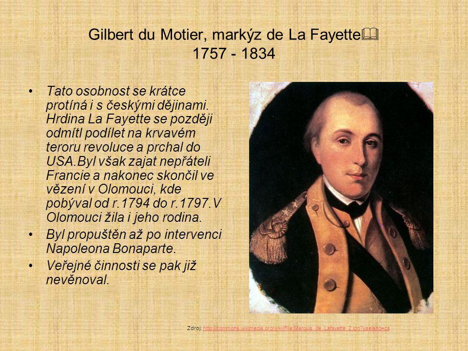 Gilbert du Motier, markýz de La Fayette  1757 - 1834 Tato osobnost se krátce protíná i s českými dějinami. Hrdina La Fayette se později odmítl podíle