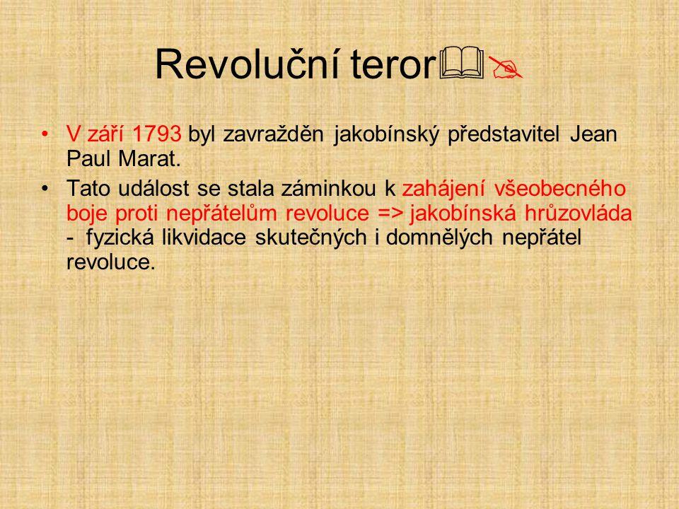 Revoluční teror  V září 1793 byl zavražděn jakobínský představitel Jean Paul Marat. Tato událost se stala záminkou k zahájení všeobecného boje proti