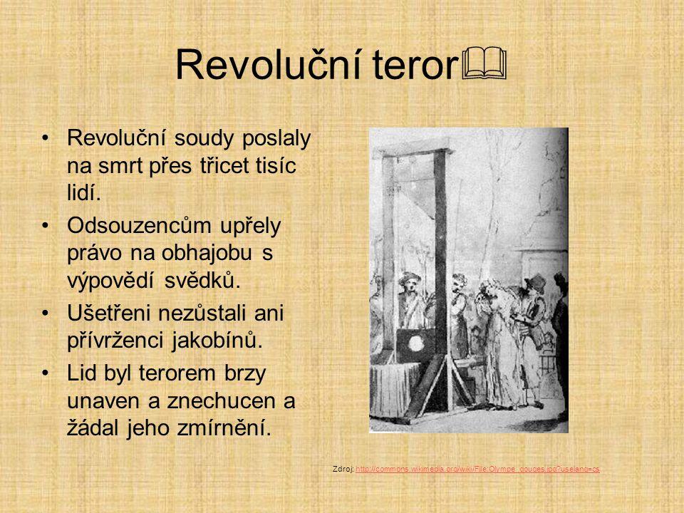 Revoluční teror  Revoluční soudy poslaly na smrt přes třicet tisíc lidí. Odsouzencům upřely právo na obhajobu s výpovědí svědků. Ušetřeni nezůstali a