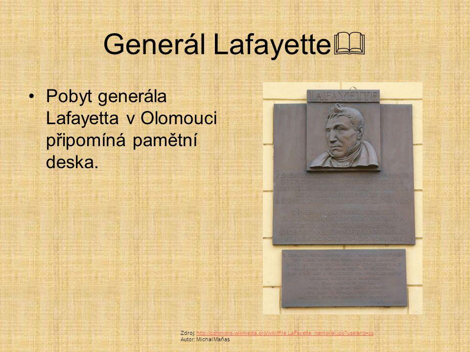 Generál Lafayette  Pobyt generála Lafayetta v Olomouci připomíná pamětní deska. Zdroj: http://commons.wikimedia.org/wiki/File:LaFayette_memorial.jpg?
