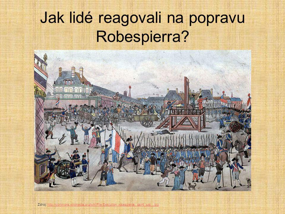 Jak lidé reagovali na popravu Robespierra? Zdroj: http://commons.wikimedia.org/wiki/File:Execution_robespierre,_saint_just....jpghttp://commons.wikime