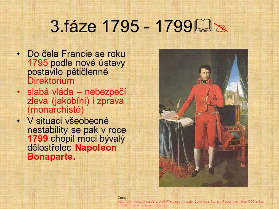 3.fáze 1795 - 1799  Do čela Francie se roku 1795 podle nové ústavy postavilo pětičlenné Direktorium slabá vláda – nebezpečí zleva (jakobíni) i zprav