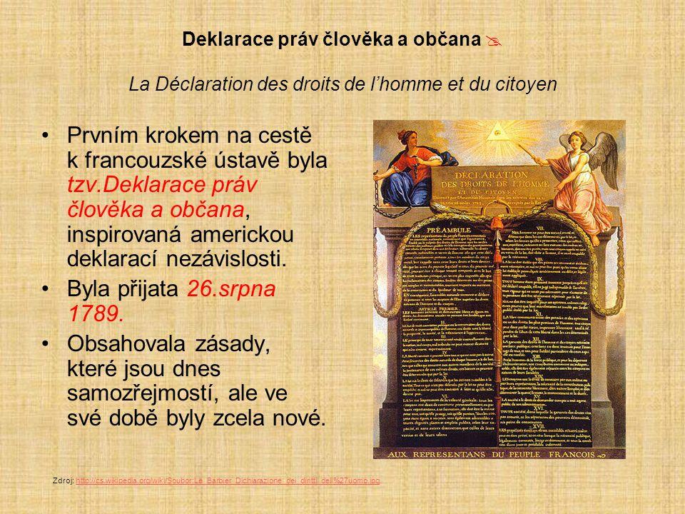 Deklarace práv člověka a občana  La Déclaration des droits de l'homme et du citoyen Prvním krokem na cestě k francouzské ústavě byla tzv.Deklarace pr