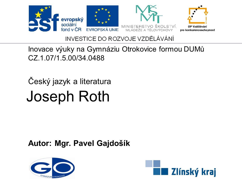 "Joseph Roth v roce 1918 Joseph Roth ( 1894 ve východní Haliči - 1939 v Paříži ) Uznávaný rakouský spisovatel a žurnalista Autor slavného románu o zániku Rakouska- Uherska ""Pochod Radeckého"