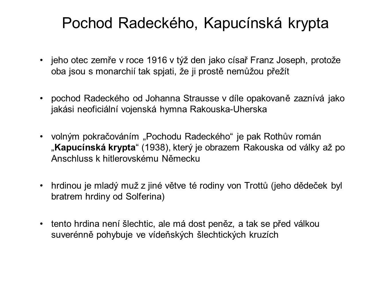 Kapucínská krypta když vypukne válka, tak se narychlo ožení, ale už nestihne naplnit manželství, na východní frontě s přáteli brzy upadne do zajetí a dostanou se až na Sibiř z ruského zajetí sice utečou, ale trvá jim roky, než se jim podaří vrátit zpět do Rakouska když tam hrdina koncem roku 1918 dorazí, císař už leží pochován v Kapucínské kryptě, monarchie se rozpadá a z jeho ženy je navíc zjevně lesbička vlastnící s partnerkou umělecký ateliér S ženou se přece jen pomiluje a hned spolu zplodí syna, ale ona o dítě nemá zájem a hrdina jej musí vychovávat sám má jako většina předválečných šlechtických přátel finanční problémy, protože rodina za války přišla o většinu majetku (investicí do později bezcenných válečných dluhopisů)