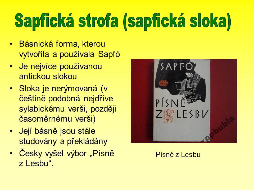 """Básnická forma, kterou vytvořila a používala Sapfó Je nejvíce používanou antickou slokou Sloka je nerýmovaná (v češtině podobná nejdříve sylabickému verši, později časoměrnému verši) Její básně jsou stále studovány a překládány Česky vyšel výbor """"Písně z Lesbu ."""