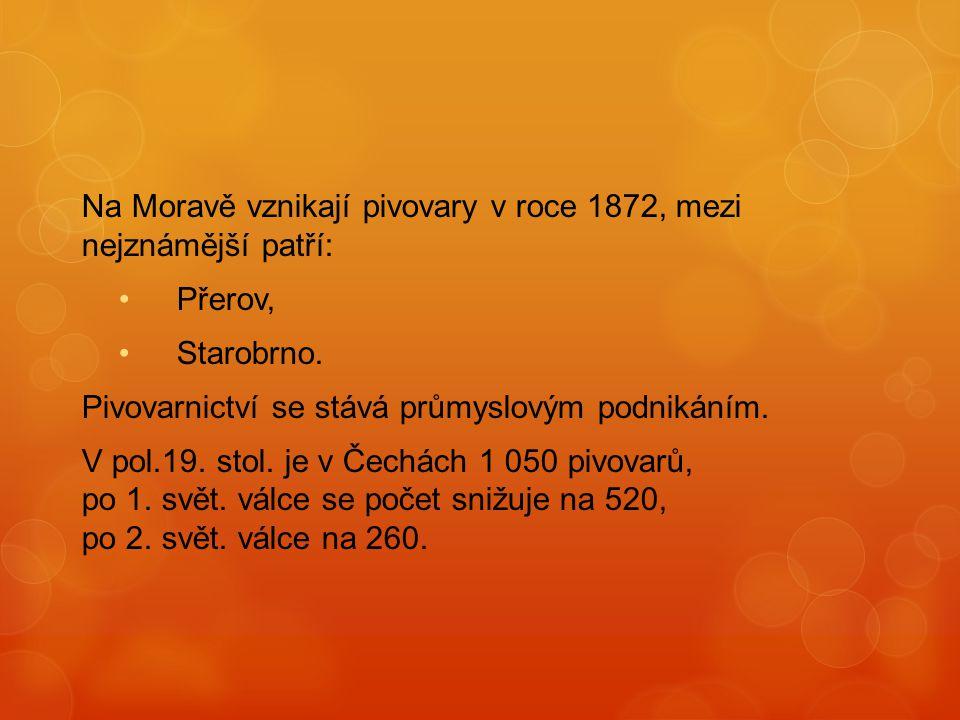 Na Moravě vznikají pivovary v roce 1872, mezi nejznámější patří: Přerov, Starobrno.