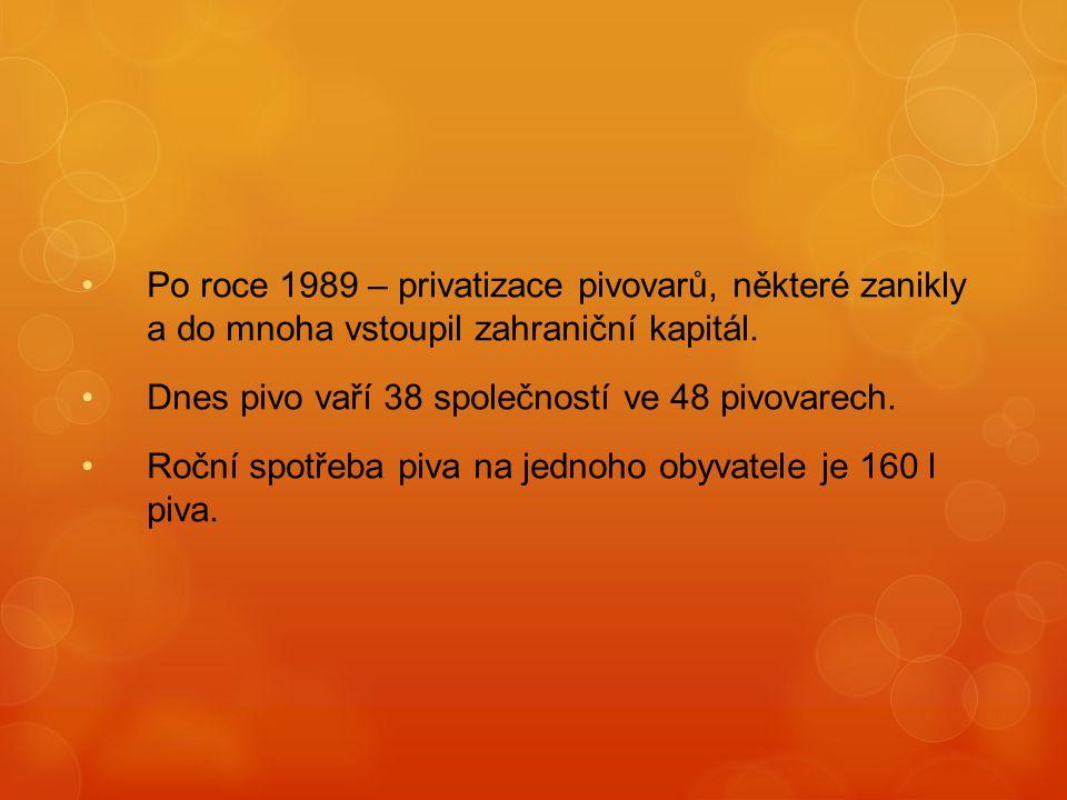 Po roce 1989 – privatizace pivovarů, některé zanikly a do mnoha vstoupil zahraniční kapitál.