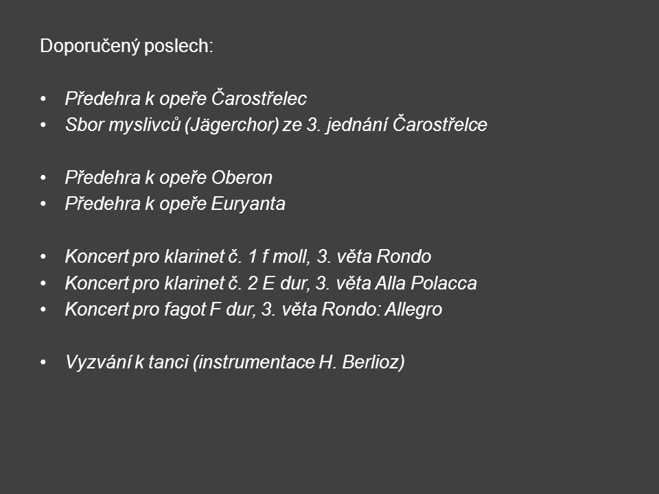 Doporučený poslech: Předehra k opeře Čarostřelec Sbor myslivců (Jägerchor) ze 3. jednání Čarostřelce Předehra k opeře Oberon Předehra k opeře Euryanta