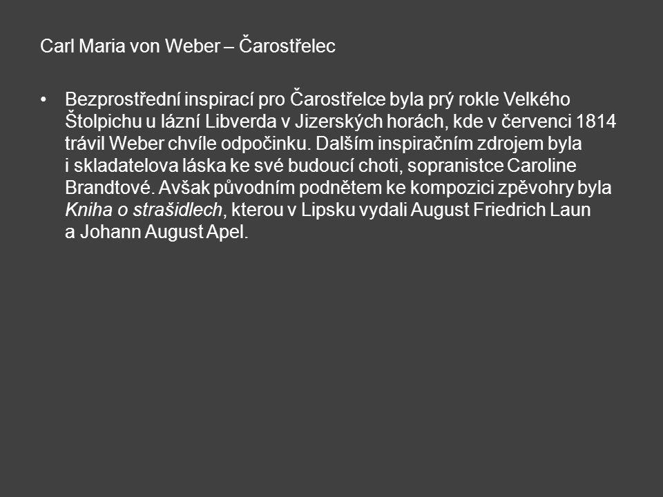 Carl Maria von Weber – Čarostřelec Bezprostřední inspirací pro Čarostřelce byla prý rokle Velkého Štolpichu u lázní Libverda v Jizerských horách, kde
