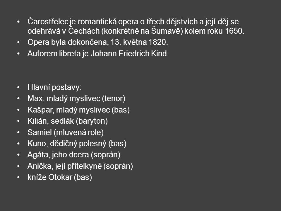 Čarostřelec je romantická opera o třech dějstvích a její děj se odehrává v Čechách (konkrétně na Šumavě) kolem roku 1650. Opera byla dokončena, 13. kv