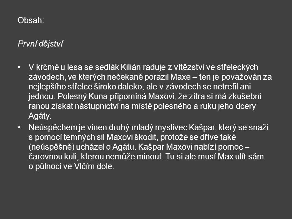 Obsah: První dějství V krčmě u lesa se sedlák Kilián raduje z vítězství ve střeleckých závodech, ve kterých nečekaně porazil Maxe – ten je považován z
