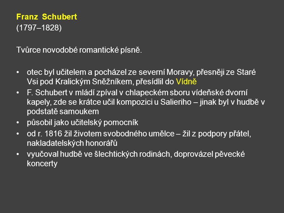 Franz Schubert (1797–1828) Tvůrce novodobé romantické písně. otec byl učitelem a pocházel ze severní Moravy, přesněji ze Staré Vsi pod Kralickým Sněžn