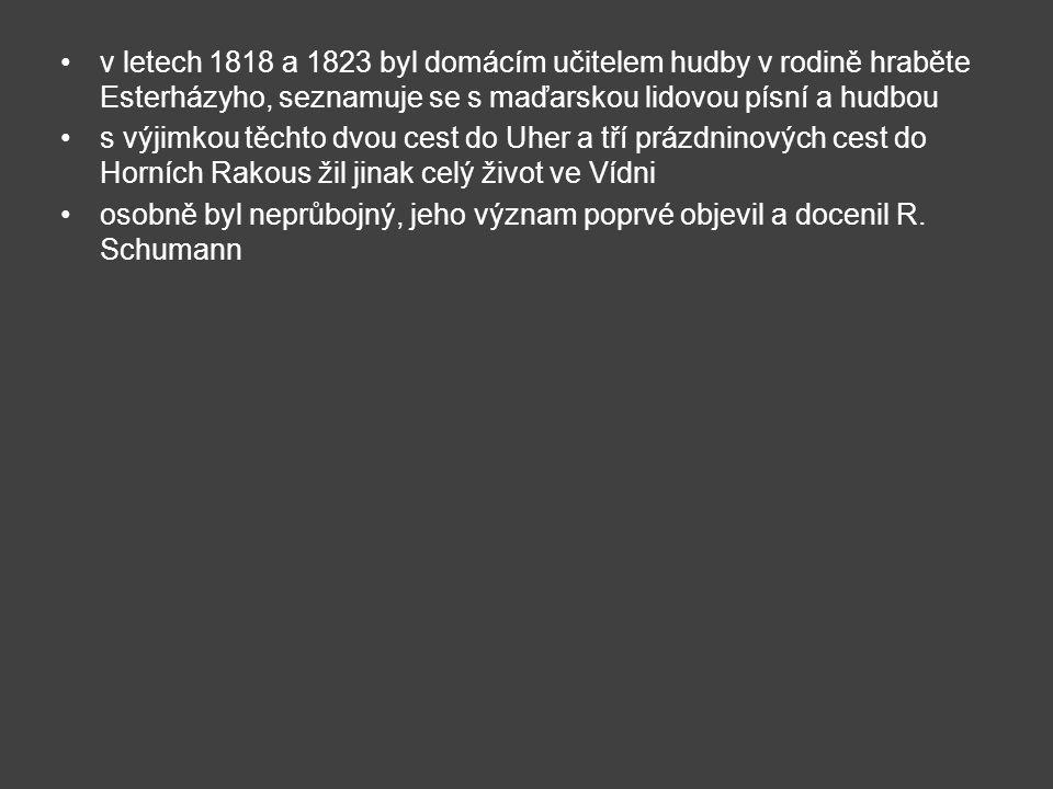v letech 1818 a 1823 byl domácím učitelem hudby v rodině hraběte Esterházyho, seznamuje se s maďarskou lidovou písní a hudbou s výjimkou těchto dvou c