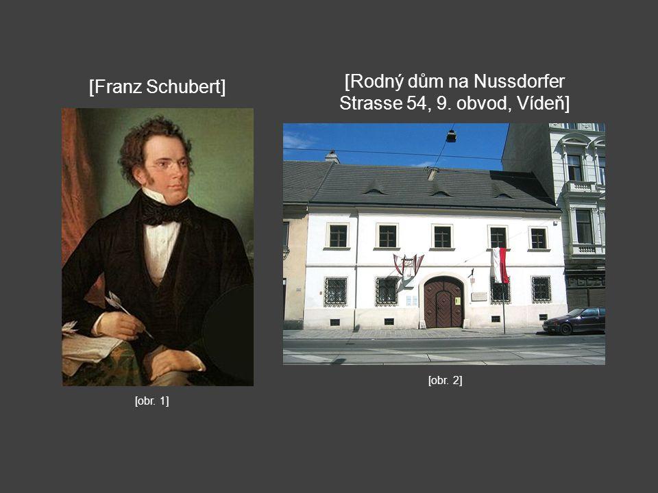[Franz Schubert] [Rodný dům na Nussdorfer Strasse 54, 9. obvod, Vídeň] [obr. 1] [obr. 2]