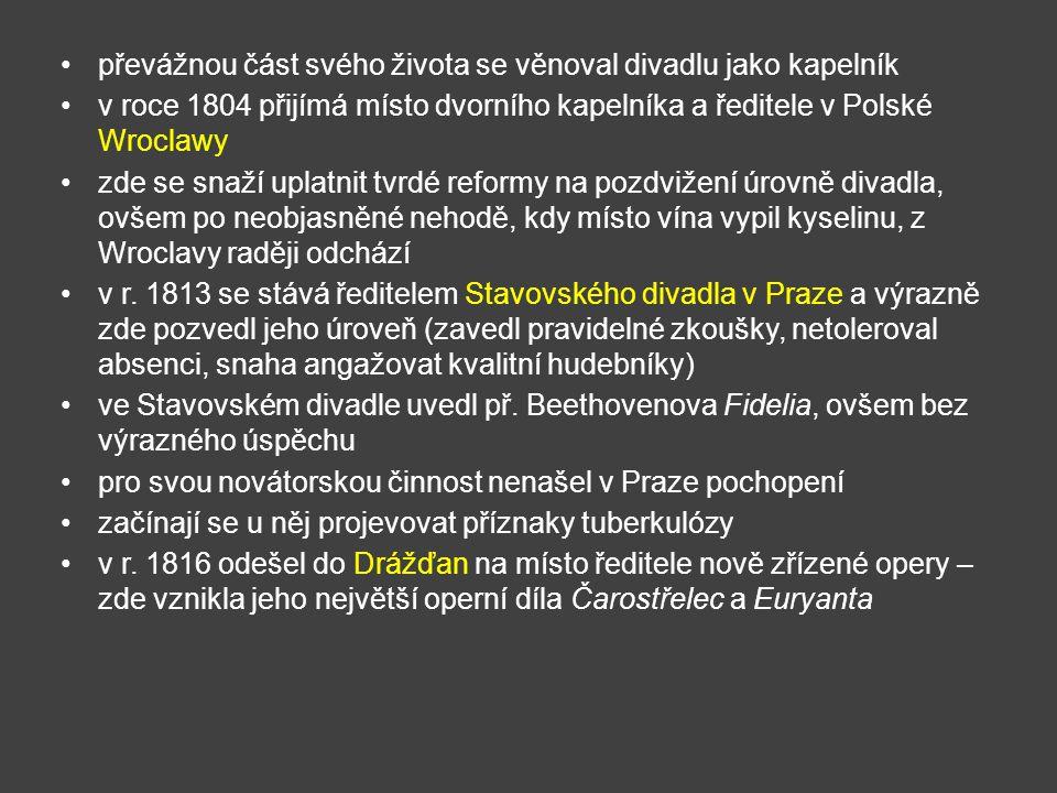 převážnou část svého života se věnoval divadlu jako kapelník v roce 1804 přijímá místo dvorního kapelníka a ředitele v Polské Wroclawy zde se snaží up