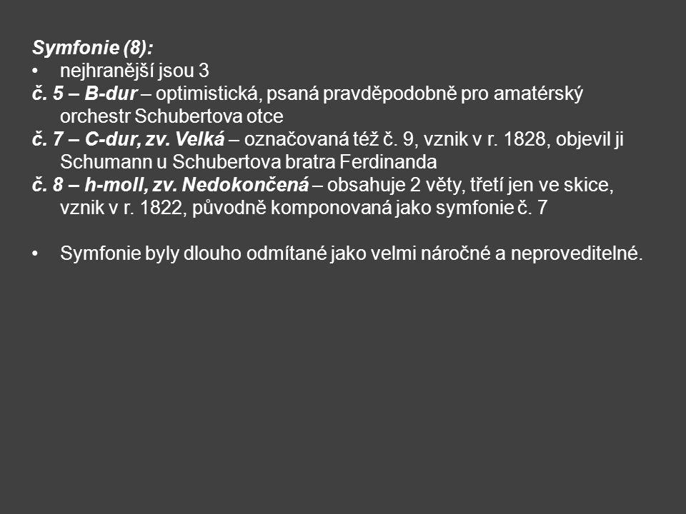 Symfonie (8): nejhranější jsou 3 č. 5 – B-dur – optimistická, psaná pravděpodobně pro amatérský orchestr Schubertova otce č. 7 – C-dur, zv. Velká – oz