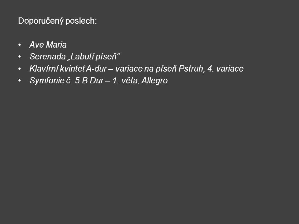 """Doporučený poslech: Ave Maria Serenada """"Labutí píseň"""" Klavírní kvintet A-dur – variace na píseň Pstruh, 4. variace Symfonie č. 5 B Dur – 1. věta, Alle"""