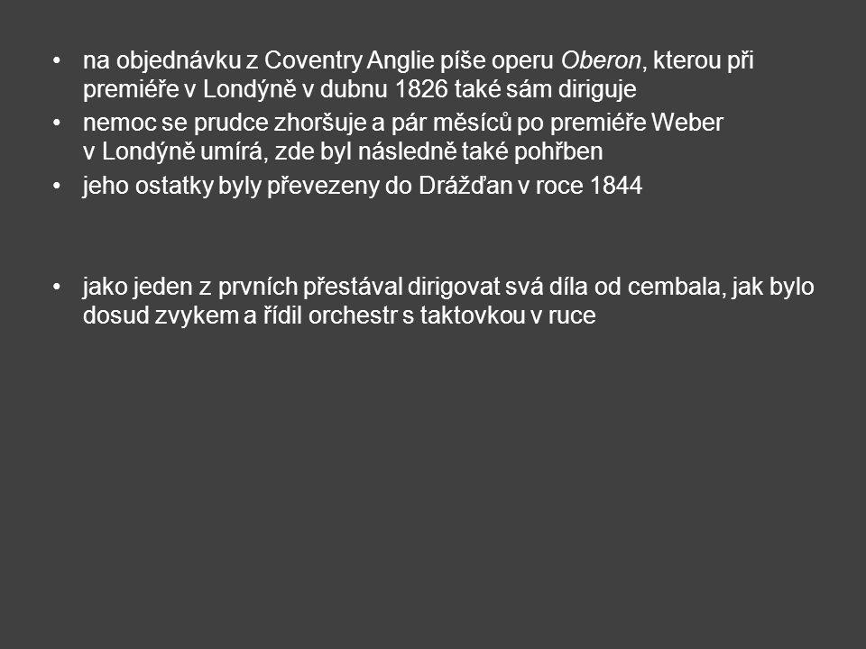 na objednávku z Coventry Anglie píše operu Oberon, kterou při premiéře v Londýně v dubnu 1826 také sám diriguje nemoc se prudce zhoršuje a pár měsíců
