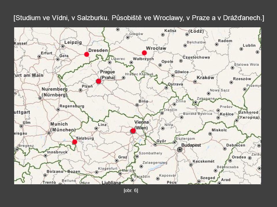 [Studium ve Vídni, v Salzburku. Působiště ve Wroclawy, v Praze a v Drážďanech.] [obr. 6]