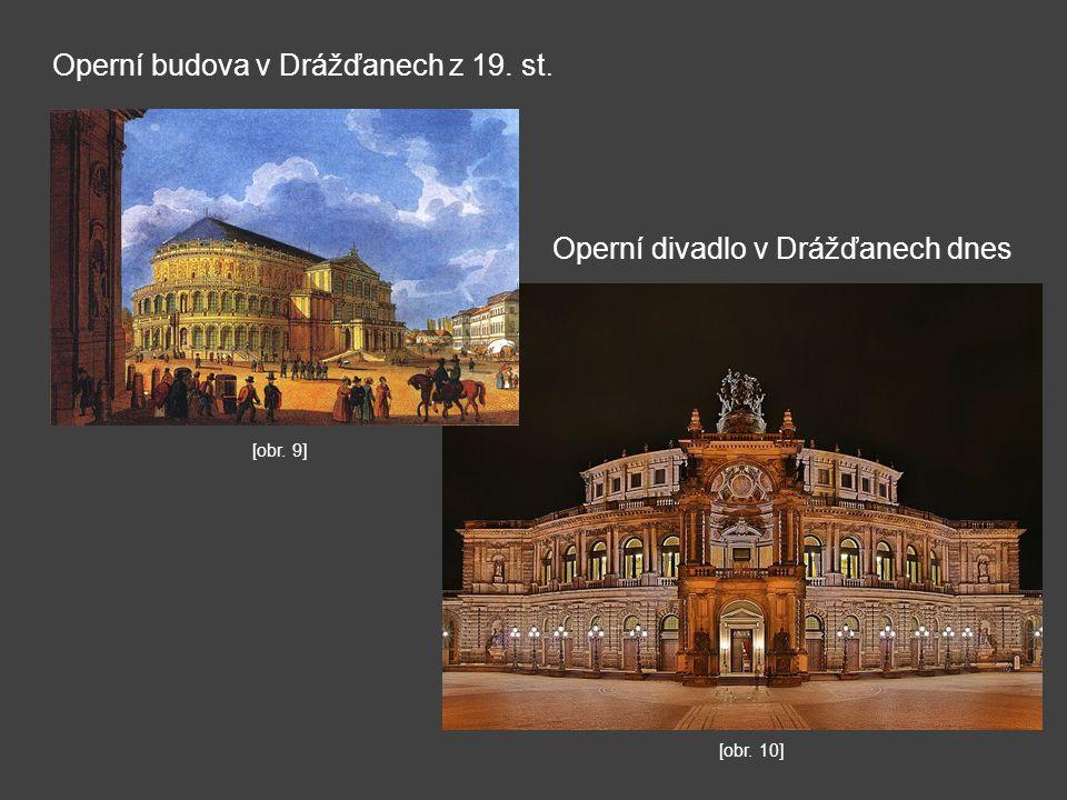 Operní budova v Drážďanech z 19. st. Operní divadlo v Drážďanech dnes [obr. 10] [obr. 9]