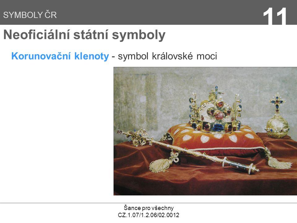 Šance pro všechny CZ.1.07/1.2.06/02.0012 11 Neoficiální státní symboly Korunovační klenoty - symbol královské moci SYMBOLY ČR