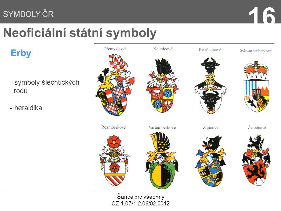 Šance pro všechny CZ.1.07/1.2.06/02.0012 16 Erby Neoficiální státní symboly - symboly šlechtických rodů - heraldika SYMBOLY ČR
