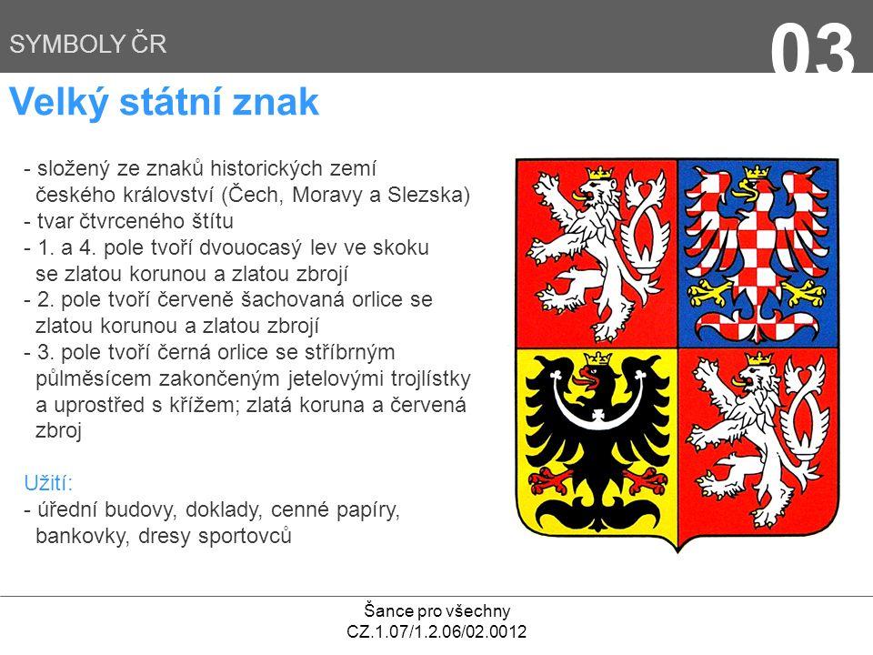 Šance pro všechny CZ.1.07/1.2.06/02.0012 03 Velký státní znak SYMBOLY ČR - složený ze znaků historických zemí českého království (Čech, Moravy a Slezska) - tvar čtvrceného štítu - 1.