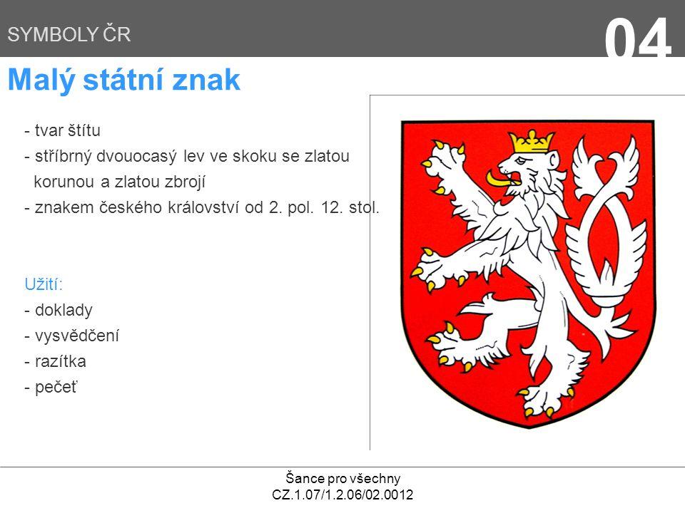 Šance pro všechny CZ.1.07/1.2.06/02.0012 04 SYMBOLY ČR Malý státní znak - tvar štítu - stříbrný dvouocasý lev ve skoku se zlatou korunou a zlatou zbro