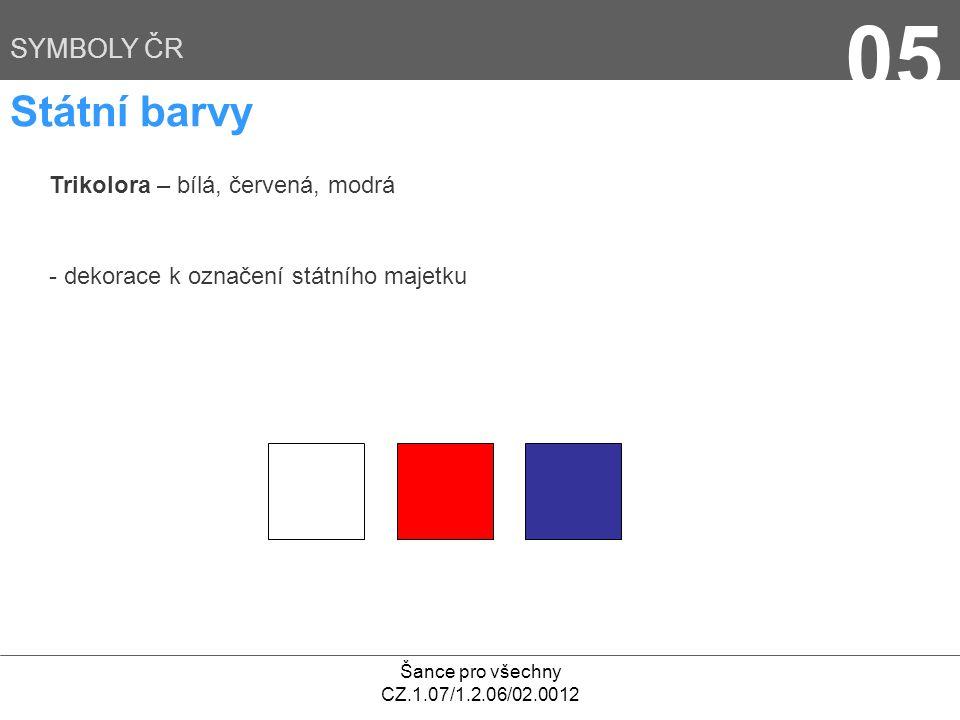 Šance pro všechny CZ.1.07/1.2.06/02.0012 06 SYMBOLY ČR Státní vlajka - složená z horního pruhu bílého, dolního pruhu červeného, mezi něž je vsunut žerďový modrý klín - vyvěšování státní vlajky stanovuje zákon (významné a slavnostní příležitosti) - při užití vlajky na znamení smutku se spustí na půl žerdi - na vlajce nesmí být žádný text - nesmí být používána v poškozeném stavu, znečištěná - vyvěšování státní vlajky o státních svátcích (1.