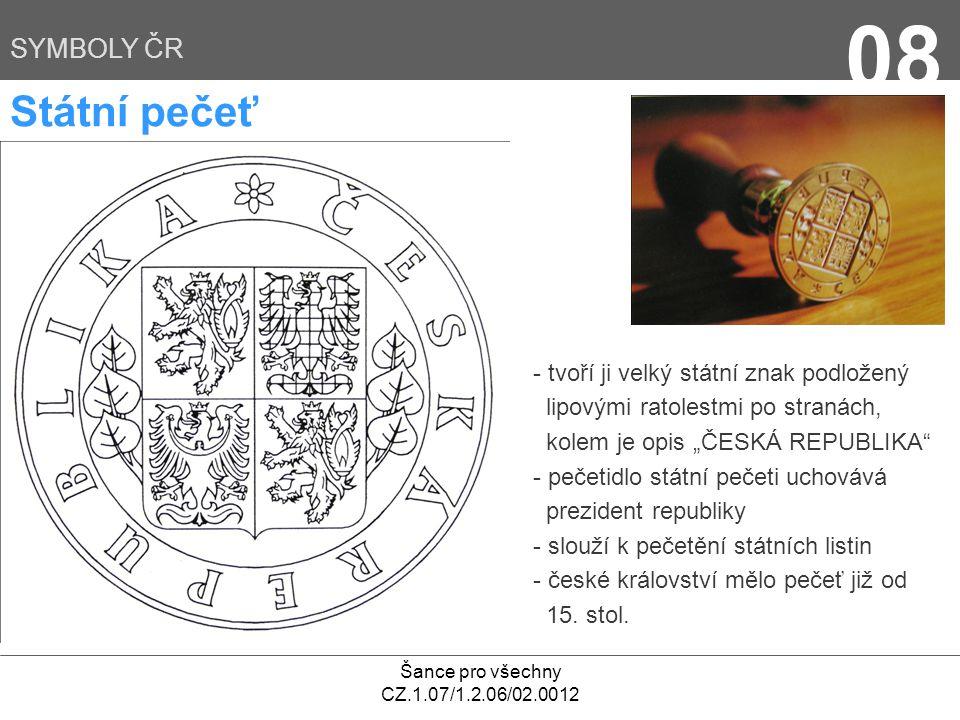 Šance pro všechny CZ.1.07/1.2.06/02.0012 08 SYMBOLY ČR Státní pečeť - tvoří ji velký státní znak podložený lipovými ratolestmi po stranách, kolem je o