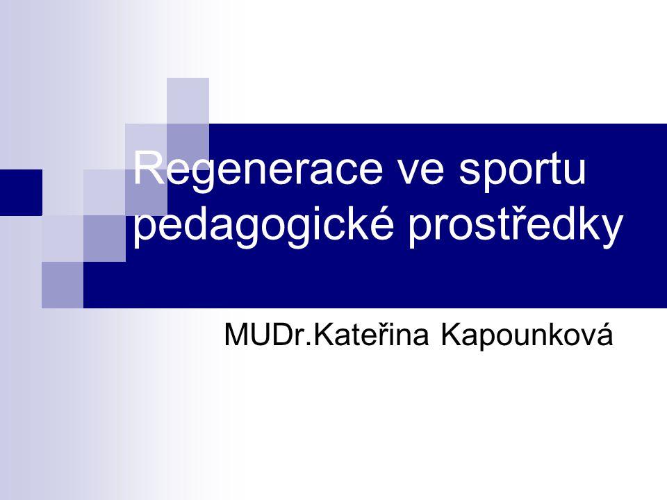 Prostředky regenerace Pedagogické Psychologické Biologické : - výživa - pitný režim - pohybové prostředky - fyzikální prostředky Farmakologické
