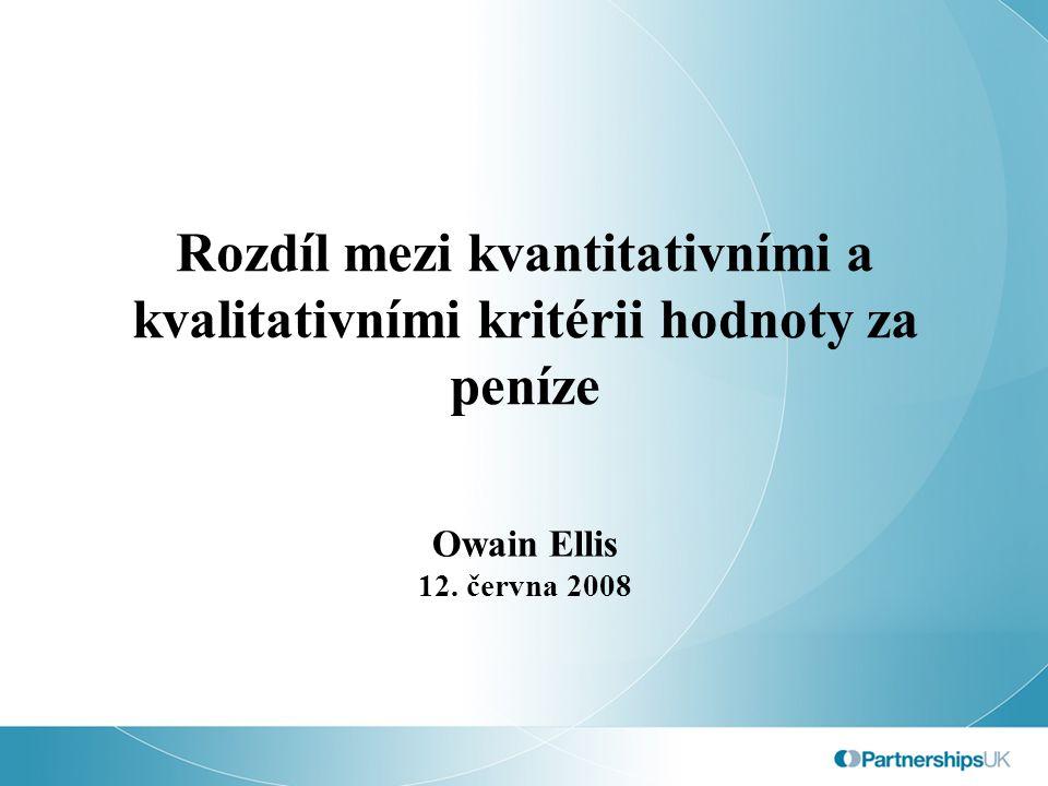 Rozdíl mezi kvantitativními a kvalitativními kritérii hodnoty za peníze Owain Ellis 12. června 2008