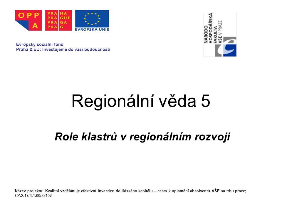 Regionální věda 5 Role klastrů v regionálním rozvoji Evropský sociální fond Praha & EU: Investujeme do vaší budoucnosti Název projektu: Kvalitní vzděl