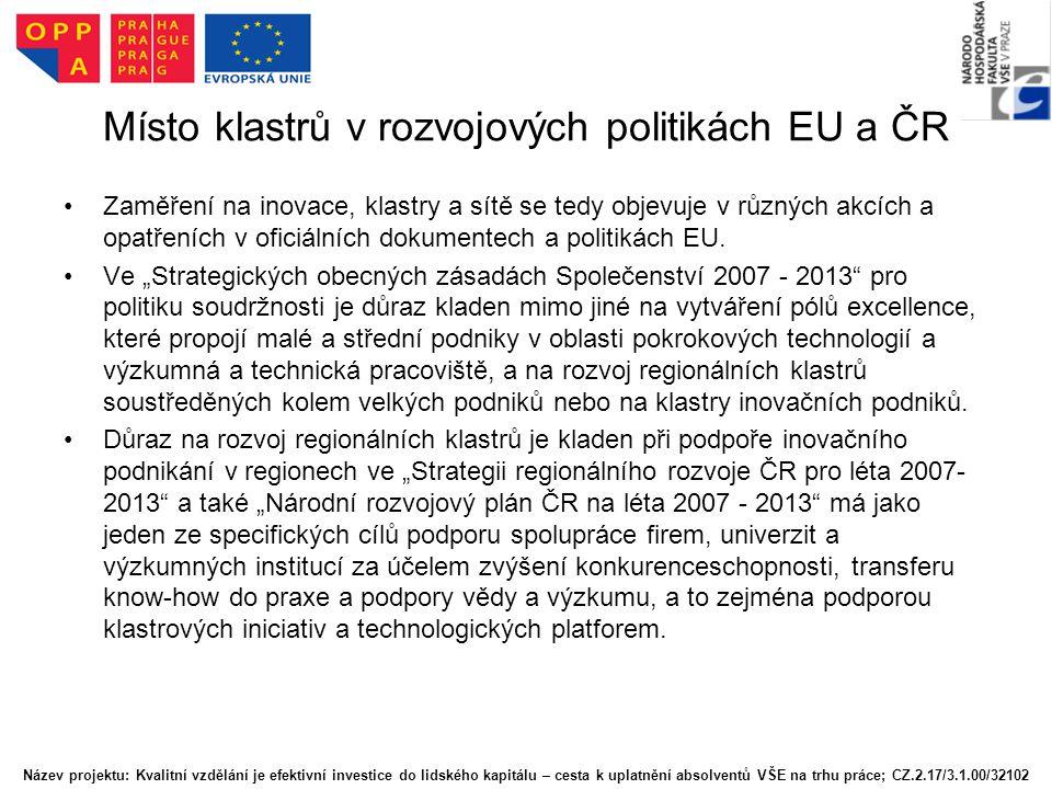 Místo klastrů v rozvojových politikách EU a ČR Zaměření na inovace, klastry a sítě se tedy objevuje v různých akcích a opatřeních v oficiálních dokume