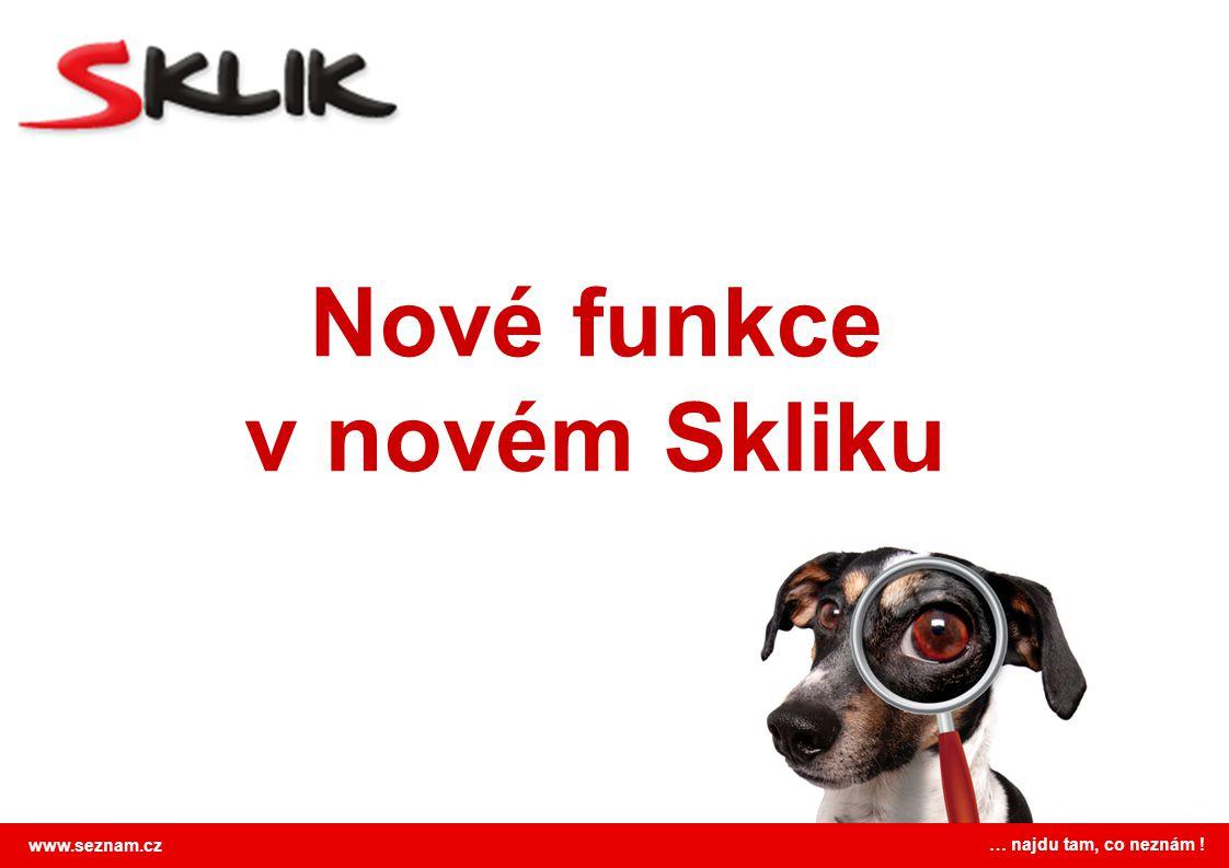 www.seznam.cz … najdu tam, co neznám ! Nové funkce v novém Skliku