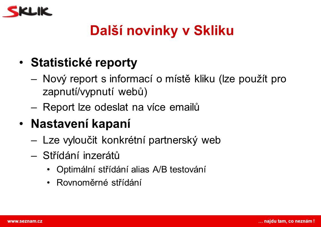 www.seznam.cz … najdu tam, co neznám ! Další novinky v Skliku Statistické reporty –Nový report s informací o místě kliku (lze použít pro zapnutí/vypnu
