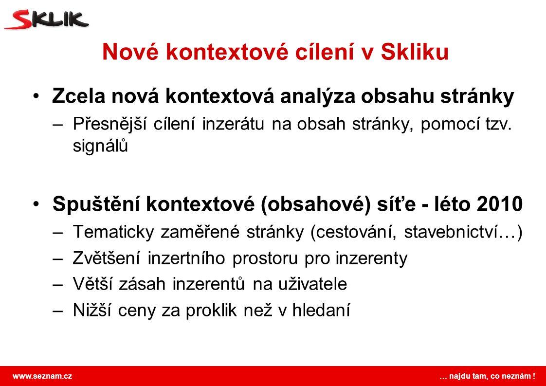 www.seznam.cz … najdu tam, co neznám ! Nové kontextové cílení v Skliku Zcela nová kontextová analýza obsahu stránky –Přesnější cílení inzerátu na obsa