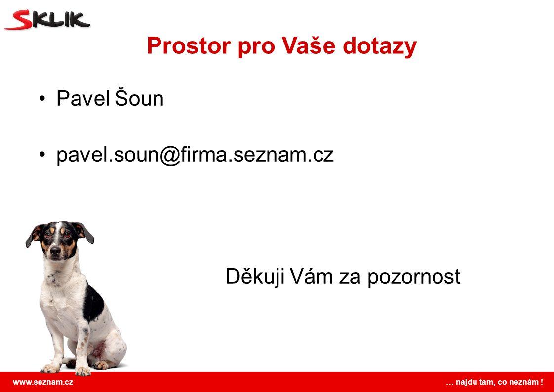 www.seznam.cz … najdu tam, co neznám ! Prostor pro Vaše dotazy Pavel Šoun pavel.soun@firma.seznam.cz Děkuji Vám za pozornost