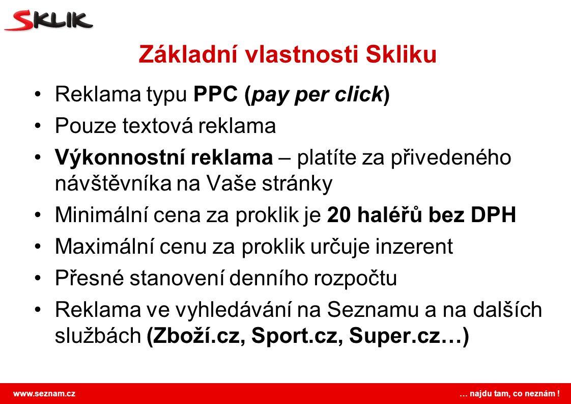 www.seznam.cz … najdu tam, co neznám ! Základní vlastnosti Skliku Reklama typu PPC (pay per click) Pouze textová reklama Výkonnostní reklama – platíte