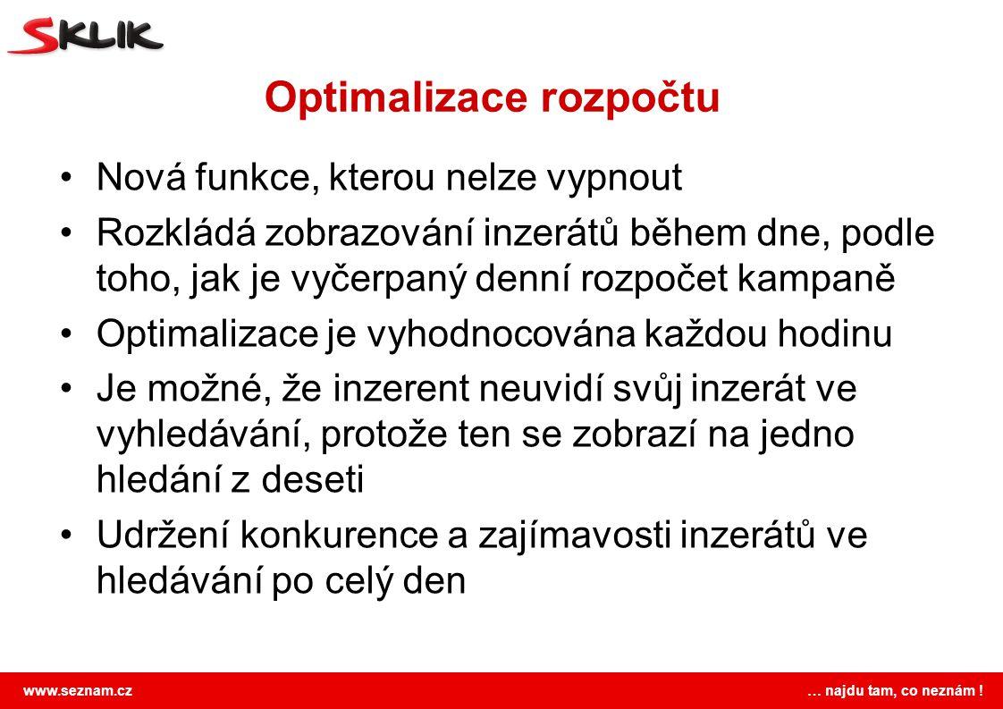 www.seznam.cz … najdu tam, co neznám ! Optimalizace rozpočtu Nová funkce, kterou nelze vypnout Rozkládá zobrazování inzerátů během dne, podle toho, ja