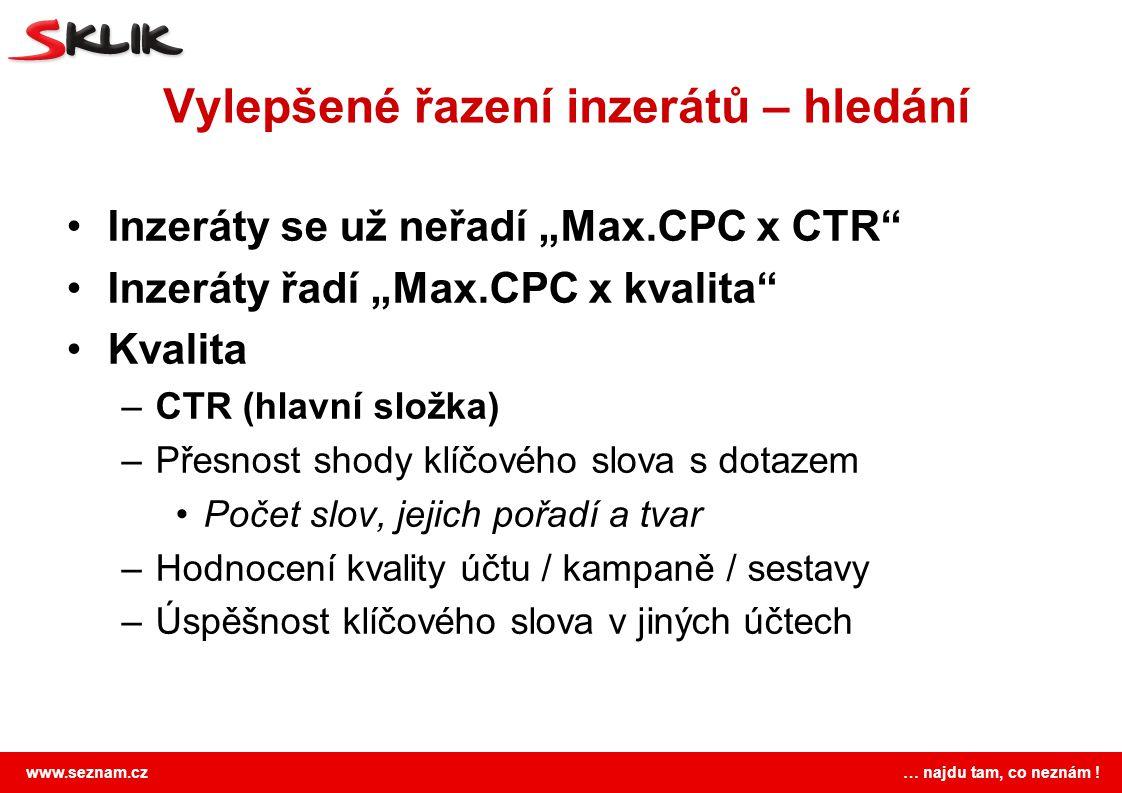 """www.seznam.cz … najdu tam, co neznám ! Vylepšené řazení inzerátů – hledání Inzeráty se už neřadí """"Max.CPC x CTR"""" Inzeráty řadí """"Max.CPC x kvalita"""" Kva"""