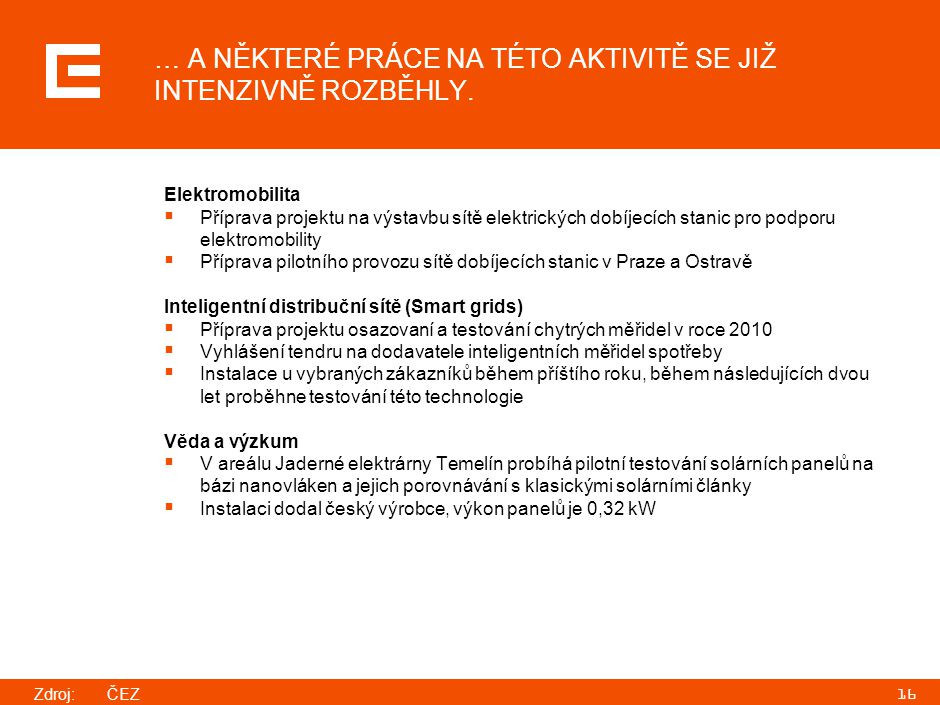 16 … A NĚKTERÉ PRÁCE NA TÉTO AKTIVITĚ SE JIŽ INTENZIVNĚ ROZBĚHLY. Elektromobilita  Příprava projektu na výstavbu sítě elektrických dobíjecích stanic