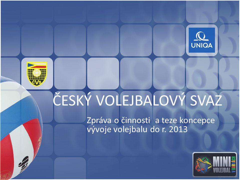 ČESKÝ VOLEJBALOVÝ SVAZ Zpráva o činnosti a teze koncepce vývoje volejbalu do r. 2013