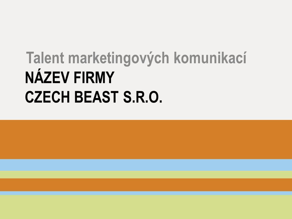 NÁZEV FIRMY CZECH BEAST S.R.O. Talent marketingových komunikací