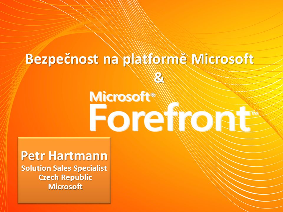 Bezpečnost na platformě Microsoft & Petr Hartmann Solution Sales Specialist Czech Republic Microsoft