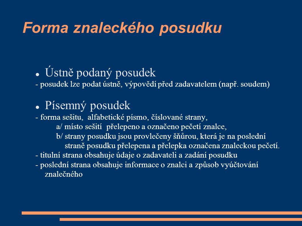 Forma znaleckého posudku Ústně podaný posudek - posudek lze podat ústně, výpovědí před zadavatelem (např. soudem) Písemný posudek - forma sešitu, alfa