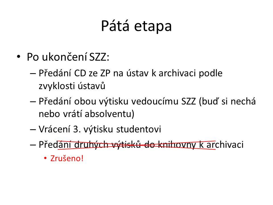 Pátá etapa Po ukončení SZZ: – Předání CD ze ZP na ústav k archivaci podle zvyklosti ústavů – Předání obou výtisku vedoucímu SZZ (buď si nechá nebo vrá