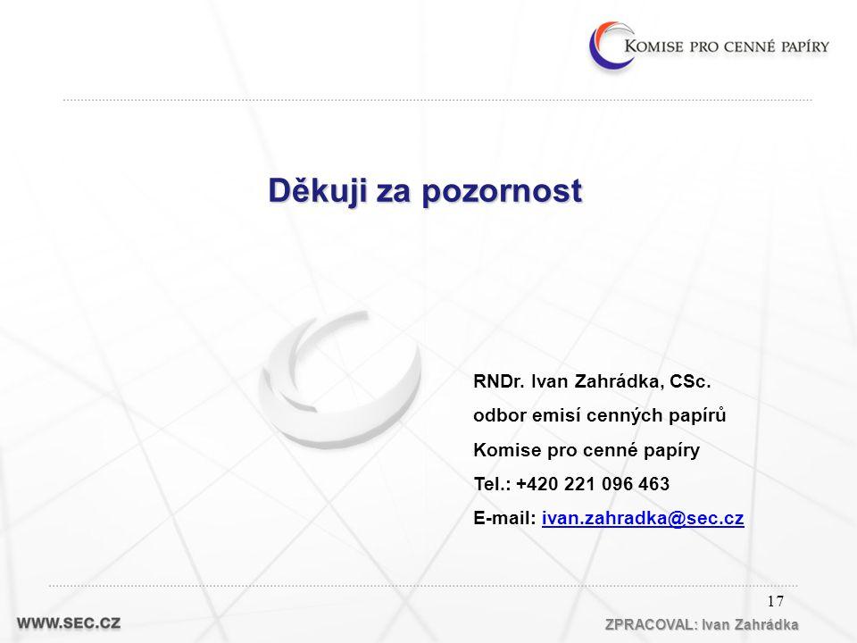 17 Děkuji za pozornost RNDr. Ivan Zahrádka, CSc.