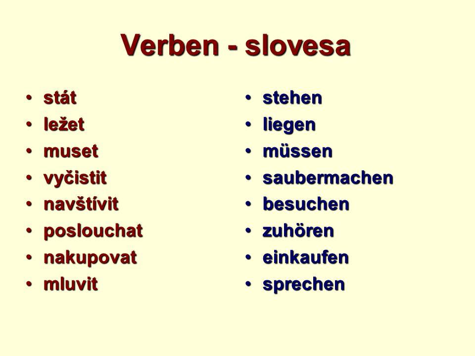 Verben - slovesa státstát ležetležet musetmuset vyčistitvyčistit navštívitnavštívit poslouchatposlouchat nakupovatnakupovat mluvitmluvit stehenstehen